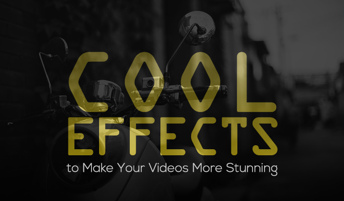 Cool Effects to Make Your Videos More Stunning